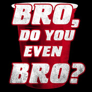 Bro, do you even Bro? by biotwist