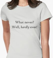 What never? Well, hardly ever! - HMS Pinafore - Gilbert & Sullivan T-Shirt
