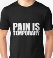Pain Is Temporary Unisex T-Shirt