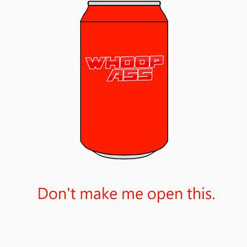 Can of Whoop Ass by SkarredEmerald