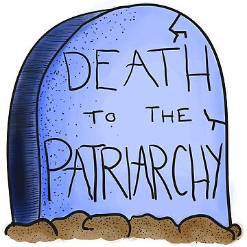 Death To The Patriarchy by NopeClub