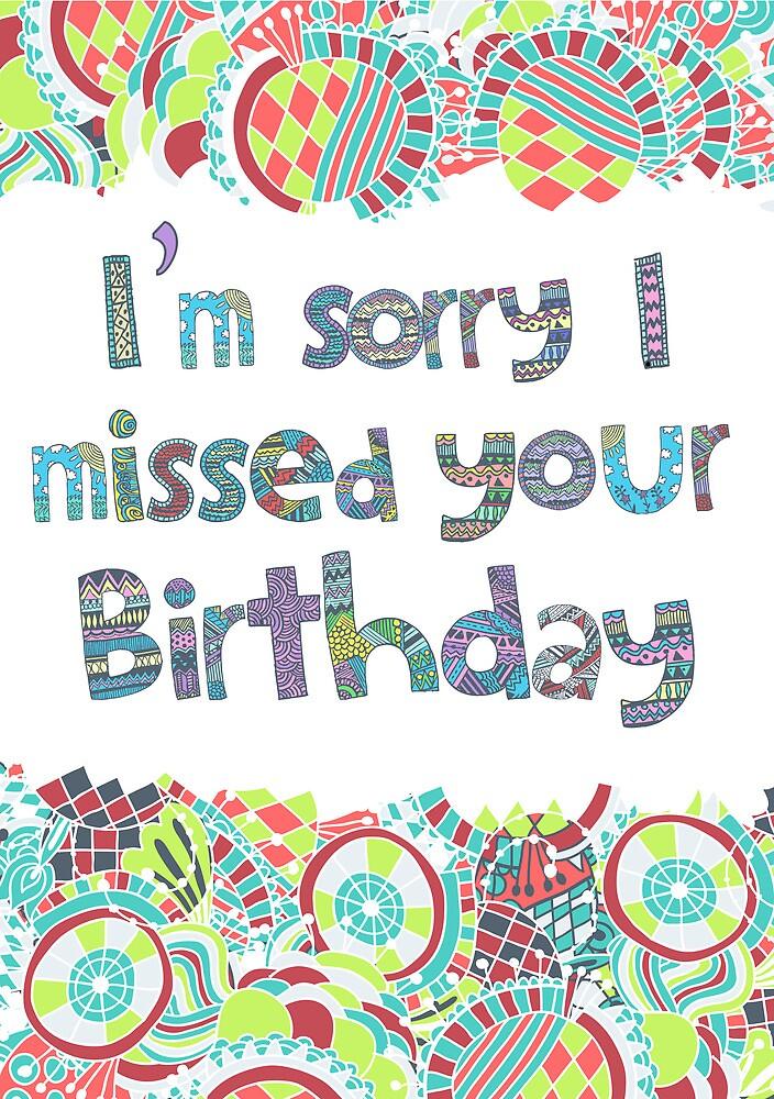 u0026quot i u0026 39 m sorry i missed your birthday print u0026quot  by jarodface