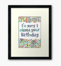 I'm Sorry I Missed Your Birthday Print Framed Print