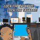 Lock The Taskbar! Lock The Taskbar! by loudribs