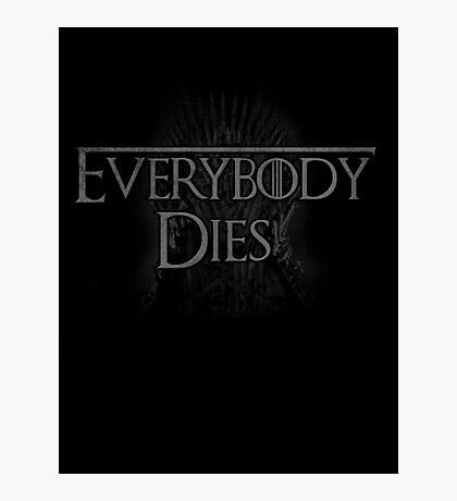 Everybody dies Photographic Print