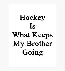 Hockey Is What Keeps My Brother Going  Photographic Print