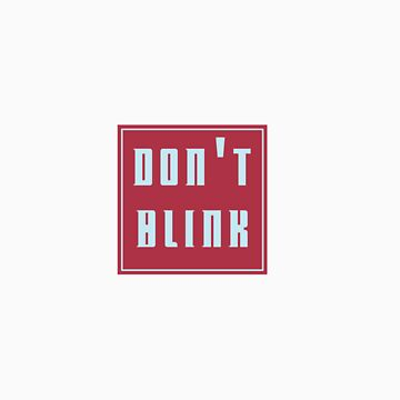 don't blink  by piskepo