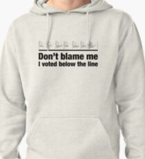 Don't blame me – I voted below the line Pullover Hoodie
