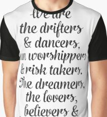 We are the drifters and dancers, sun worshippers and risk takers. The dreamers, the lovers and change makers. Graphic T-Shirt