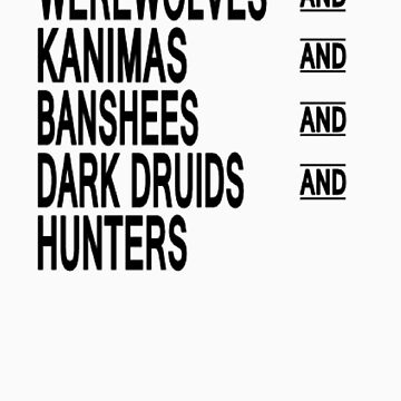 Werewolves & Kanimas & Banshees & Dark Druids & Hunters by WickedisGood