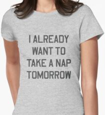 I already want to take a nap tomorrow Women's Fitted T-Shirt