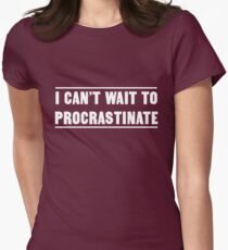 I can't wait to procrastinate Women's Fitted T-Shirt