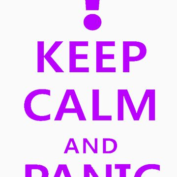 Keep Calm and Panic by Moneyman22