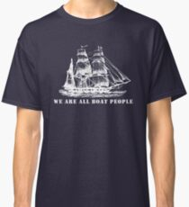 we are all boat people Classic T-Shirt