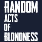 Random Acts Of Blondness by LPdesigns