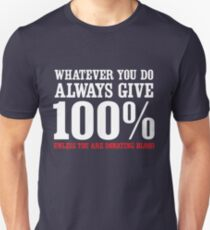 Always give 100% except when donating blood Unisex T-Shirt