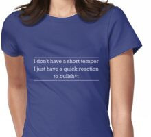 I don't have a short temper just a quick reaction to bullsh*t Womens Fitted T-Shirt