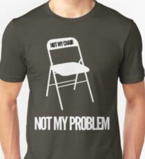 Not My Chair Not My Problem [Wht] | FreshThreadShop Unisex T-Shirt