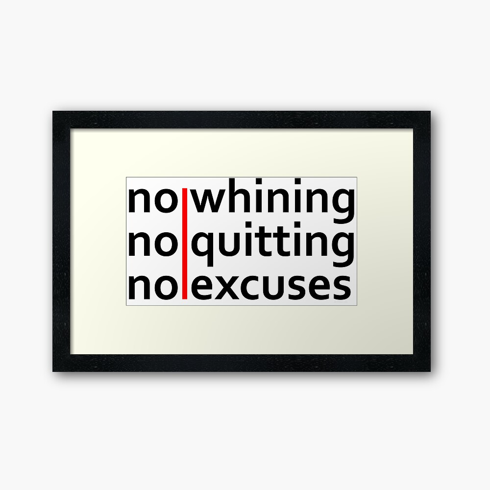 No Whining   No Quitting   No Excuses Framed Art Print
