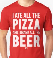 I Ate All The Pizza And I Drank All The Beer [Wht] | FreshTS T-Shirt