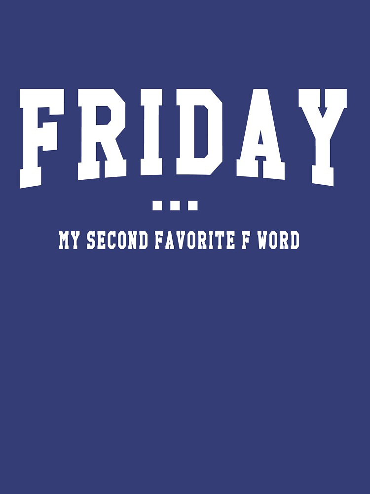Quot Friday My Second Favorite F Word Quot T Shirt By Artack