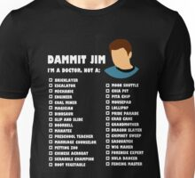 Dammit Jim, I'm a doctor not a... Unisex T-Shirt