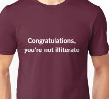Congratulations you're not illiterate Unisex T-Shirt