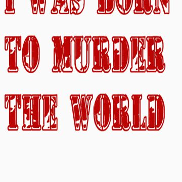 murder the world by TattooedGuy