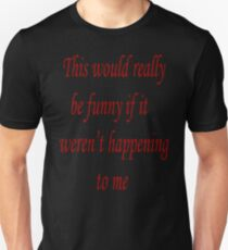 This would really be funny Unisex T-Shirt