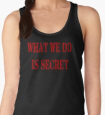 What we do is secret  Women's Tank Top