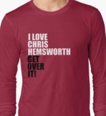 I love Chris Hemsworth. Get over it! Long Sleeve T-Shirt
