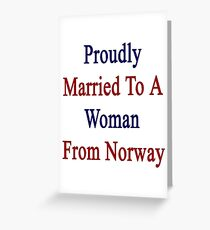 Proudly Married To A Woman From Norway  Greeting Card