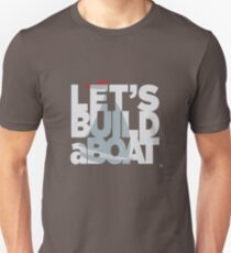 Let's build a boat 2 Unisex T-Shirt