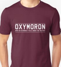 Oxymoron. When an astronaut feels under the weather T-Shirt