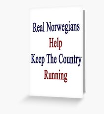 Real Norwegians Help Keep The Country Running  Greeting Card