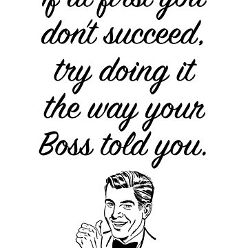 Gift for Boss Gift Birthday gift for Boss Print If at first you don't succeed, try doing it the way your Boss told you 0078 by ContrastStudios