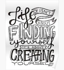 Life Isn't About Finding Yourself, It's About Creating Yourself.  Poster