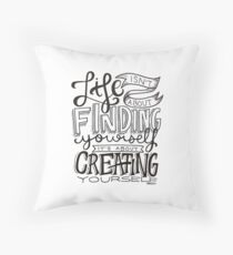 Life Isn't About Finding Yourself, It's About Creating Yourself.  Throw Pillow