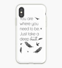 You are where you need to be... iPhone Case