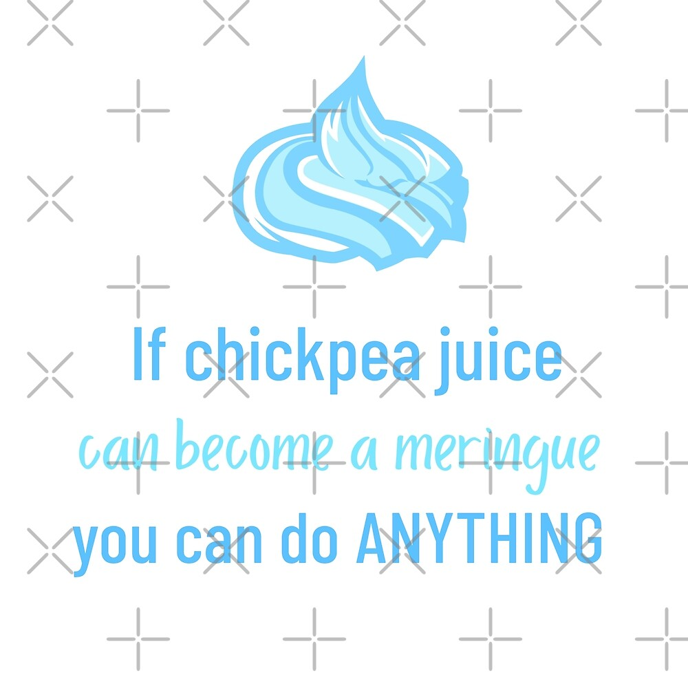 If Chickpea Juice Can Become a Meringue You Can Do Anything by Sweevy Swag