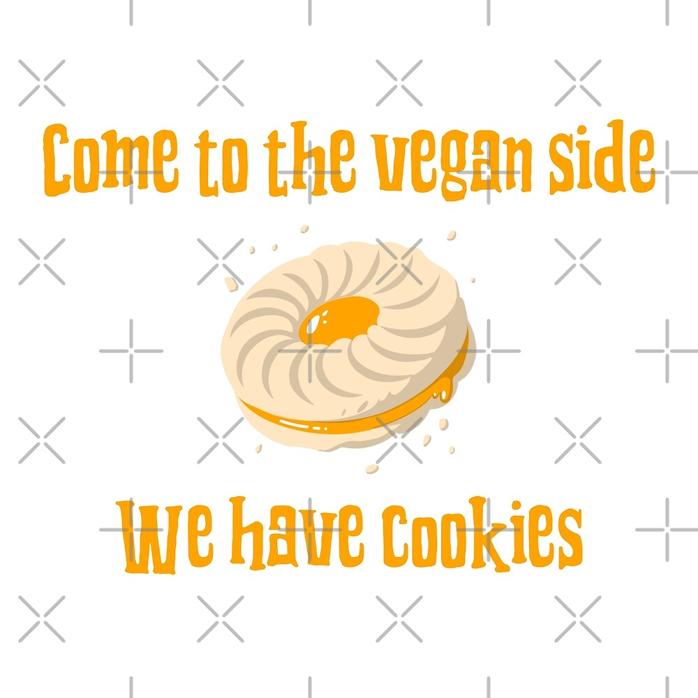 Come To The Vegan Side. We Have Cookies. by Sweevy Swag