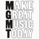 MGMT - Make Great Music Today by wengus