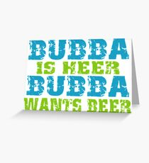 Funny Bubba Is Here For Beer Greeting Card