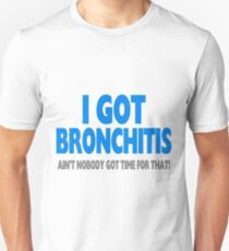 I Got Bronchitis & Ain't Nobody Got Time For That Unisex T-Shirt