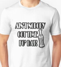 Ain't Nobody Got Time Fo Dat Cold Pop T-Shirt