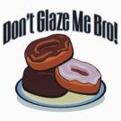 Don't Glaze Me Bro by FireFoxxy