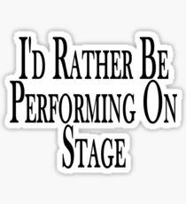 Rather Perform On Stage Sticker
