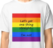 Let's Get One Thing Straight Classic T-Shirt