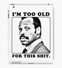 Roger Murtaugh is Too Old For This Shit (Lethal Weapon) iPad Case/Skin