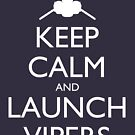 Keep Calm and Launch Vipers - Dark by olmosperfect